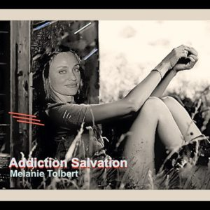 Addiction Salvation Melanie Tolbert video Update